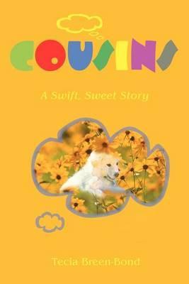 Cousins: A Swift, Sweet Story by Tecia Breen-Bond