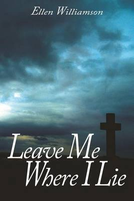 Leave Me Where I Lie by Ellen Williamson