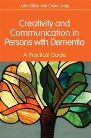 Creativity and Communication in Persons with Dementia by John Killick