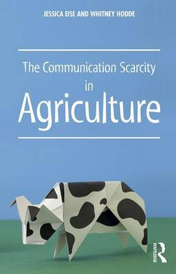 The Communication Scarcity in Agriculture by Jessica Eise
