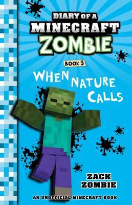 Diary of a Minecraft Zombie #3: When Nature Calls by Zack Zombie