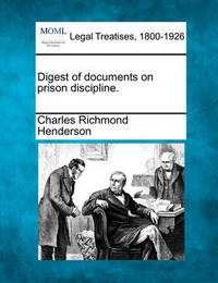 Digest of Documents on Prison Discipline. by Charles Richmond Henderson