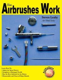 How Airbrushes Work by Steve Leahy