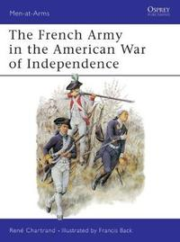 The French Army in the American War of Independence by Rene Chartrand