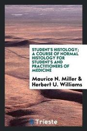 Student's Histology; A Course of Normal Histology for Student's and Practitioners of Medicine by Maurice N. Miller image
