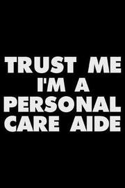 Trust Me I'm a Personal Care Aide by Magic Journal Publishing