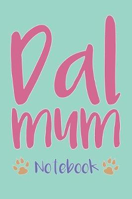 Dal Mum Composition Notebook of Dalmatian Dog Mum Journal by Archer V
