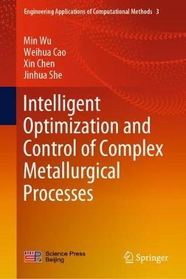 Intelligent Optimization and Control of Complex Metallurgical Processes by Min Wu