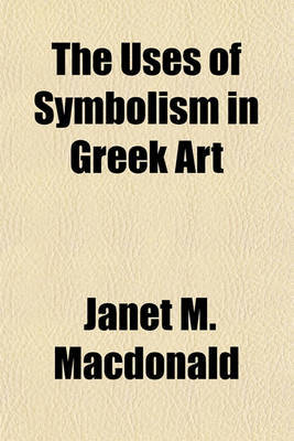 The Uses of Symbolism in Greek Art by Janet M MacDonald image