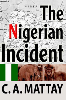 The Nigerian Incident by C. A. Mattay