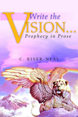 Write the Vision... by C. Riser-Neal
