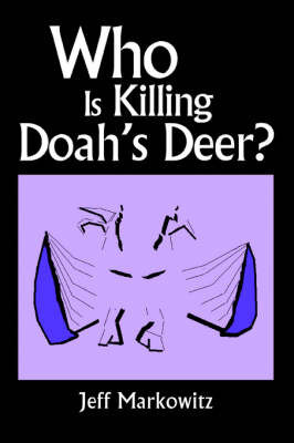 Who Is Killing Doah's Deer? by Jeff Markowitz