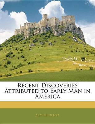 Recent Discoveries Attributed to Early Man in America by AlA s HrdliAika