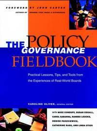 The Policy Governance Fieldbook by Caroline Oliver