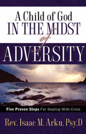 A Child of God in the Midst of Adversity by Isaac M Arku image