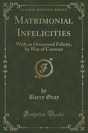 Matrimonial Infelicities by Barry Gray