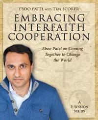 Embracing Interfaith Cooperation Participant's Workbook by Eboo Patel