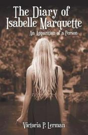 The Diary of Isabelle Marquette by Victoria P Lerman