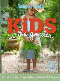 AWW Kids In The Garden by Australian Women's Weekly