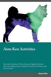 Ainu Ken Activities Ainu Ken Activities (Tricks, Games & Agility) Includes by Stephen Miller