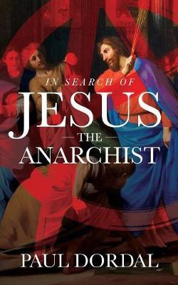 In Search of Jesus the Anarchist by Paul Dordal image