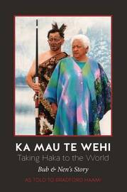 Ka Mau Te Wehi : Taking Haka to the World by Bradford Haami