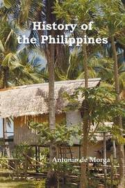 History of the Philippine Islands, (From Their Discovery by Magellan in 1521 to the Beginning of the XVII Century; with Descriptions of Japan, China and Adjacent Countries), Vol. 1 & 2 by Antonio De Morga