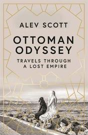 Ottoman Odyssey by Alev Scott
