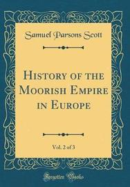 History of the Moorish Empire in Europe, Vol. 2 of 3 (Classic Reprint) by Samuel Parsons Scott image