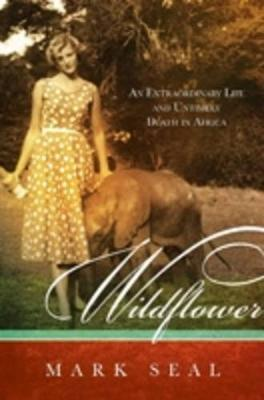 Wildflower: An Extraordinary Life and Untimely Death in Africa by Mark Seal