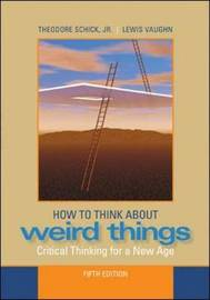 How to Think About Weird Things: Critical Thinking for a New Age by Theodore Schick image
