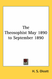 The Theosophist May 1890 to September 1890 by H. S. Olcott