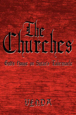 The Churches: God's House or Satan's Tabernacle by Venda