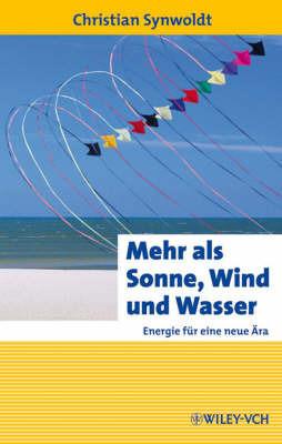 Mehr Als Sonne, Wind Und Wasser: Energie Fur Eine Neue Ara by Christian Synwoldt