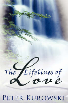 The Lifelines of Love by Peter, Kurowski