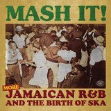 Mash It! More Jamaican R&B And The Birth Of Ska (2LP) by Various Artists