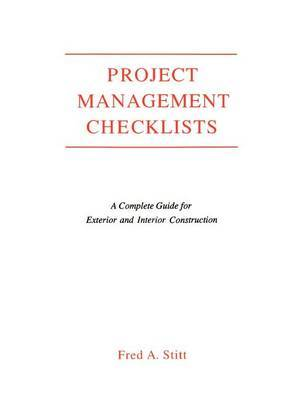 Project Management Checklist: A Complete Guide For Exterior and Interior Construction by Fred Stitt