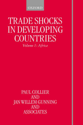 Trade Shocks in Developing Countries: Volume I: Africa by Paul Collier