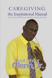 Caregiving -The Inspirational Manual by Odell Glenn Jr