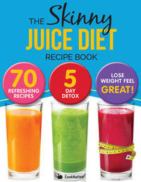 THE SKINNY JUICE DIET RECIPE BOOK by Cooknation