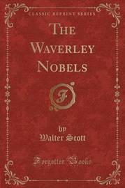 The Waverley Nobels (Classic Reprint) by Walter Scott