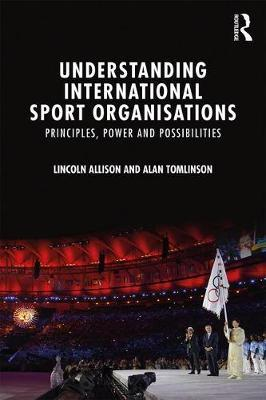 Understanding International Sport Organisations by Lincoln Allison