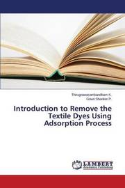 Introduction to Remove the Textile Dyes Using Adsorption Process by K Thirugnanasambandham