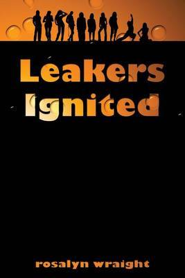 Leakers Ignited by Rosalyn Wraight