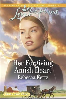 Her Forgiving Amish Heart by Rebecca Kertz