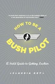 How to Be a Bush Pilot by Claudia Dey image