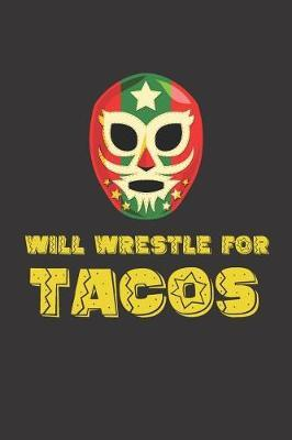 Will Wrestle for Tacos by Fiesta Mexicana Co