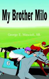 My Brother Milo by George E. Mascioli SR.