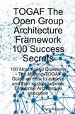 Togaf the Open Group Architecture Framework 100 Success Secrets - 100 Most Asked Questions: The Missing Togaf Guide on How to Achieve and Then Sustain by Boyce Raynard