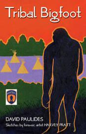 Tribal Bigfoot by David Paulides